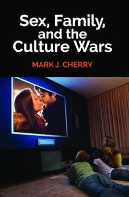 Sex, Family, and the Culture Wars (Hardback)