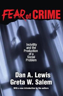 Fear of Crime: Incivility and the Production of a Social Problem (Paperback)