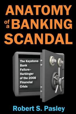 Anatomy of a Banking Scandal: The Keystone Bank Failure-Harbinger of the 2008 Financial Crisis (Paperback)
