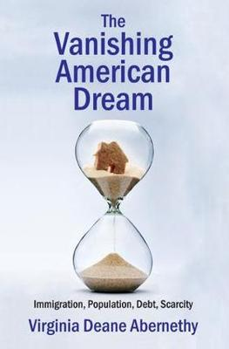 The Vanishing American Dream: Immigration, Population, Debt, Scarcity (Paperback)