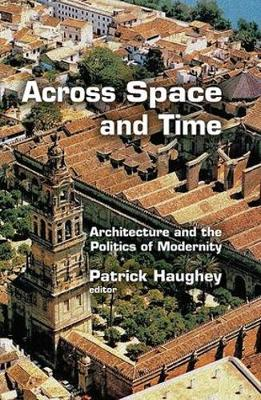 Across Space and Time: Architecture and the Politics of Modernity (Hardback)