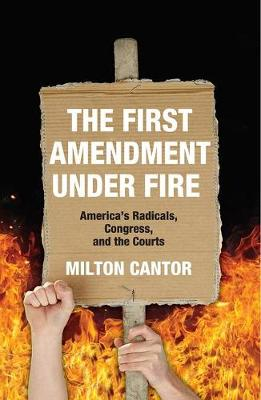 First Amendment Under Fire: America's Radicals, Congress, and the Courts (Hardback)