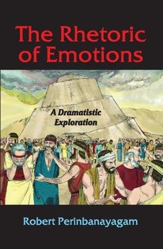 The Rhetoric of Emotions: A Dramatistic Exploration (Hardback)