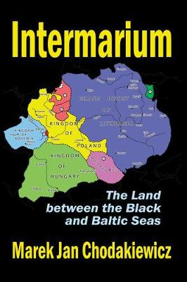 Intermarium: The Land Between the Black and Baltic Seas (Paperback)