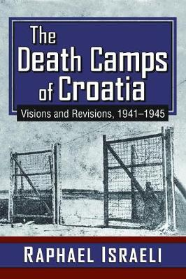 The Death Camps of Croatia: Visions and Revisions, 1941-1945 (Paperback)
