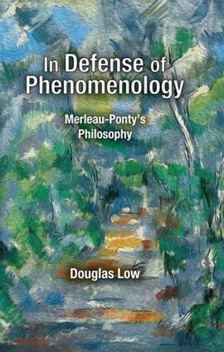 In Defense of Phenomenology: Merleau-Pontys Philosophy (Hardback)