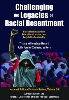 Challenging the Legacies of Racial Resentment: Black Health Activism, Educational Justice, and Legislative Leadership - National Political Science Review Series (Paperback)