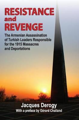 Resistance and Revenge: The Armenian Assassination of Turkish Leaders Responsible for the 1915 Massacres and Deportations (Paperback)