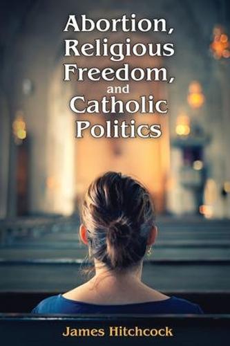 Abortion, Religious Freedom, and Catholic Politics (Paperback)