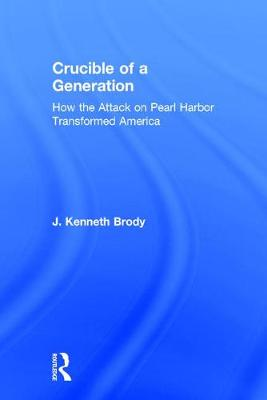 Crucible of a Generation: How the Attack on Pearl Harbor Transformed America (Hardback)