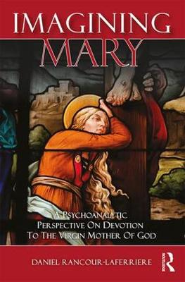 Imagining Mary: A Psychoanalytic Perspective on Devotion to the Virgin Mother of God (Hardback)