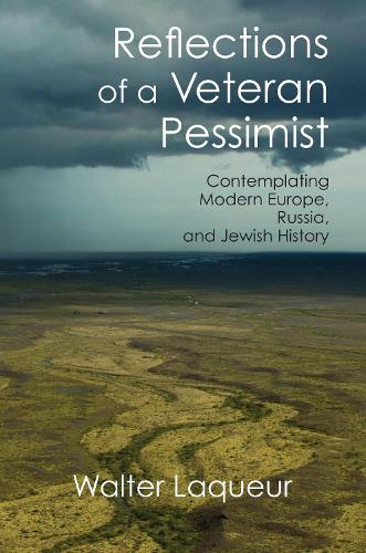 Reflections of a Veteran Pessimist: Contemplating Modern Europe, Russia, and Jewish History (Hardback)