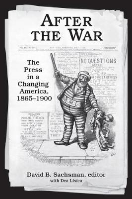 After the War: The Press in a Changing America, 1865-1900 (Hardback)