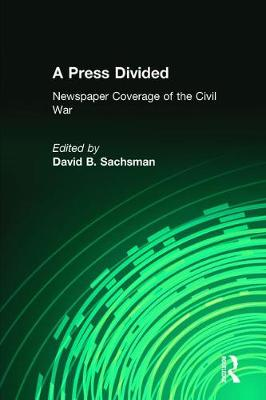 A Press Divided: Newspaper Coverage of the Civil War - Journalism Series (Paperback)