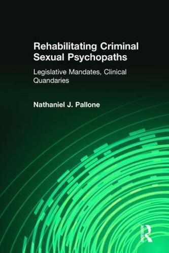 Rehabilitating Criminal Sexual Psychopaths: Legislative Mandates, Clinical Quandaries (Paperback)
