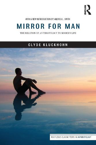 Mirror for Man: The Relation of Anthropology to Modern Life - Routledge Classic Texts in Anthropology (Paperback)