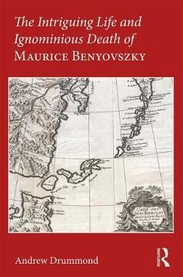 The Intriguing Life and Ignominious Death of Maurice Benyovszky (Paperback)