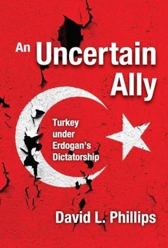 An Uncertain Ally: Turkey under Erdogan's Dictatorship (Paperback)