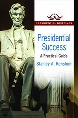 Presidential Success: A Practical Guide - Presidential Briefings Series (Hardback)