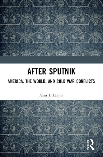 After Sputnik: America, the World, and Cold War Conflicts (Paperback)