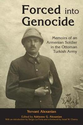 Forced into Genocide: Memoirs of an Armenian Soldier in the Ottoman Turkish Army - Genocide Studies (Hardback)