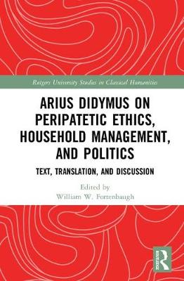 Arius Didymus on Peripatetic Ethics, Household Management, and Politics: Text, Translation, and Discussion - Rutgers University Studies in Classical Humanities (Hardback)