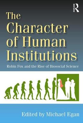 The Character of Human Institutions: Robin Fox and the Rise of Biosocial Science (Paperback)