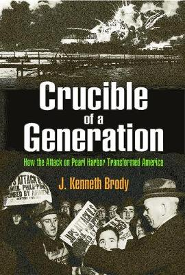 Crucible of a Generation: How the Attack on Pearl Harbor Transformed America (Paperback)