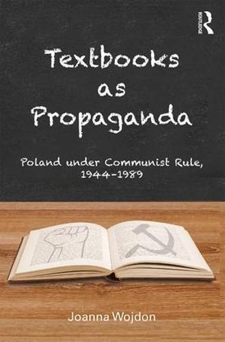 Textbooks as Propaganda: Poland under Communist Rule, 1944-1989 (Hardback)