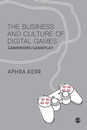 The Business and Culture of Digital Games: Gamework and Gameplay (Paperback)