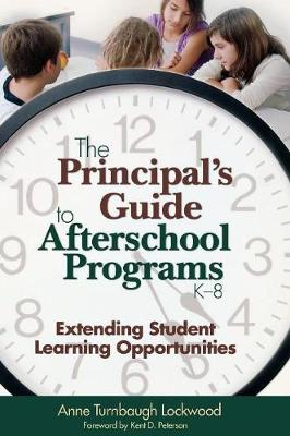 The Principal's Guide to Afterschool Programs, K-8: Extending Student Learning Opportunities (Hardback)