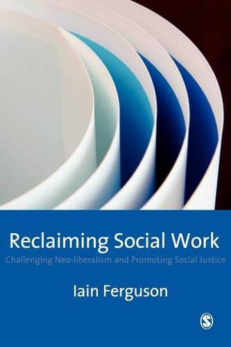 Reclaiming Social Work: Challenging Neo-liberalism and Promoting Social Justice (Paperback)