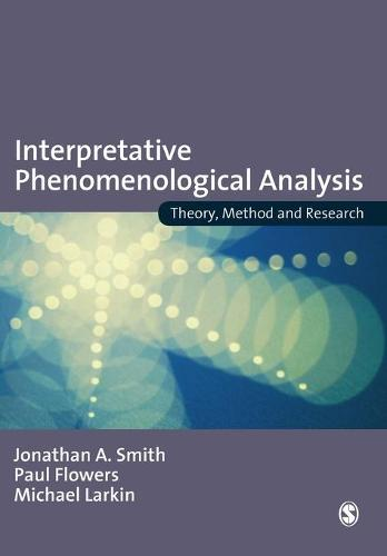 Interpretative Phenomenological Analysis: Theory, Method and Research (Paperback)