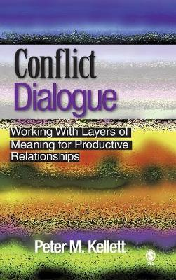 Conflict Dialogue: Working With Layers of Meaning for Productive Relationships (Hardback)