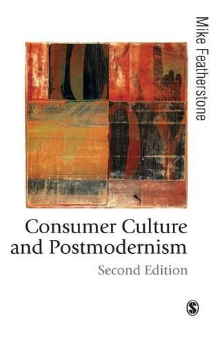 Consumer Culture and Postmodernism - Published in association with Theory, Culture & Society (Hardback)