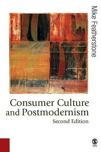 Consumer Culture and Postmodernism - Published in association with Theory, Culture & Society (Paperback)
