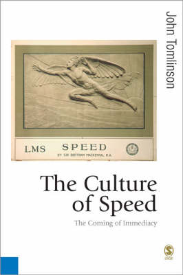 The Culture of Speed: The Coming of Immediacy - Published in association with Theory, Culture & Society (Paperback)