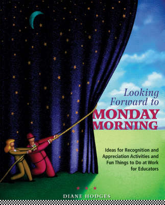 Looking Forward to Monday Morning: Ideas for Recognition and Appreciation Activities and Fun Things to Do at Work for Educators (Paperback)