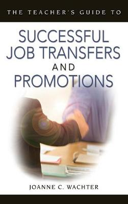 The Teacher's Guide to Successful Job Transfers and Promotions (Hardback)