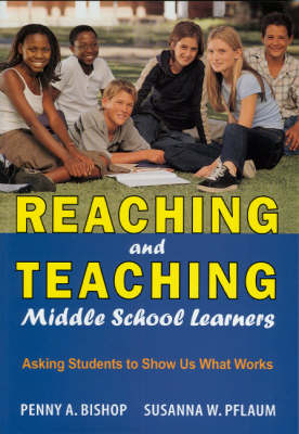 Reaching and Teaching Middle School Learners: Asking Students to Show Us What Works (Paperback)