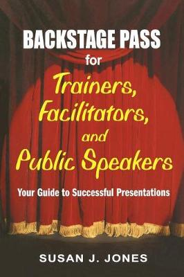 Backstage Pass for Trainers, Facilitators, and Public Speakers: Your Guide to Successful Presentations (Paperback)