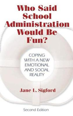 Who Said School Administration Would Be Fun?: Coping With a New Emotional and Social Reality (Hardback)