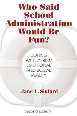 Who Said School Administration Would Be Fun?: Coping With a New Emotional and Social Reality (Paperback)