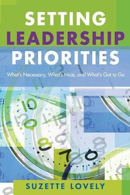 Setting Leadership Priorities: What's Necessary, What's Nice, and What's Got to Go (Hardback)