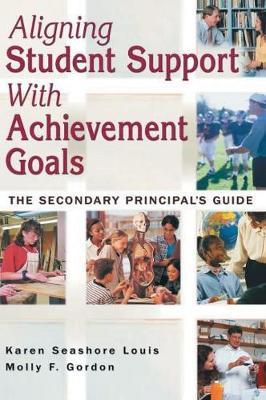 Aligning Student Support With Achievement Goals: The Secondary Principal's Guide (Hardback)