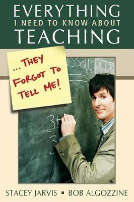 Everything I Need to Know About Teaching . . . They Forgot to Tell Me! (Paperback)
