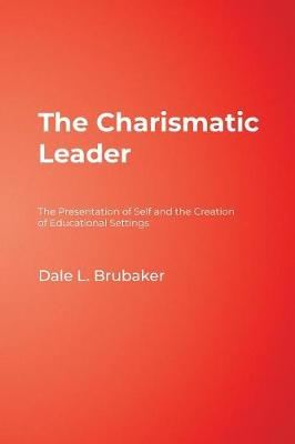 The Charismatic Leader: The Presentation of Self and the Creation of Educational Settings (Paperback)