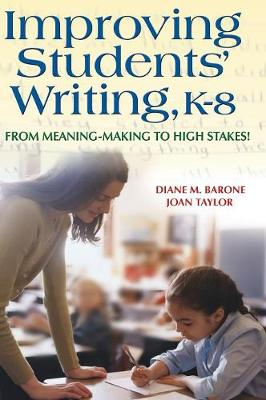 Improving Students' Writing, K-8: From Meaning-Making to High Stakes! (Hardback)