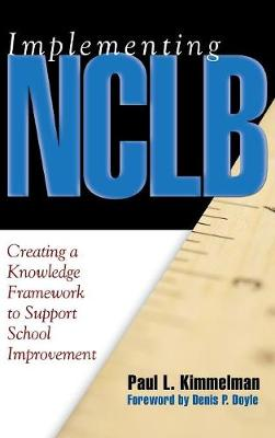Implementing NCLB: Creating a Knowledge Framework to Support School Improvement (Hardback)