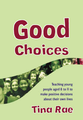 Good Choices: Teaching Young People Aged 8-11 to Make Positive Decisions about Their Own Lives - Lucky Duck Books (Paperback)